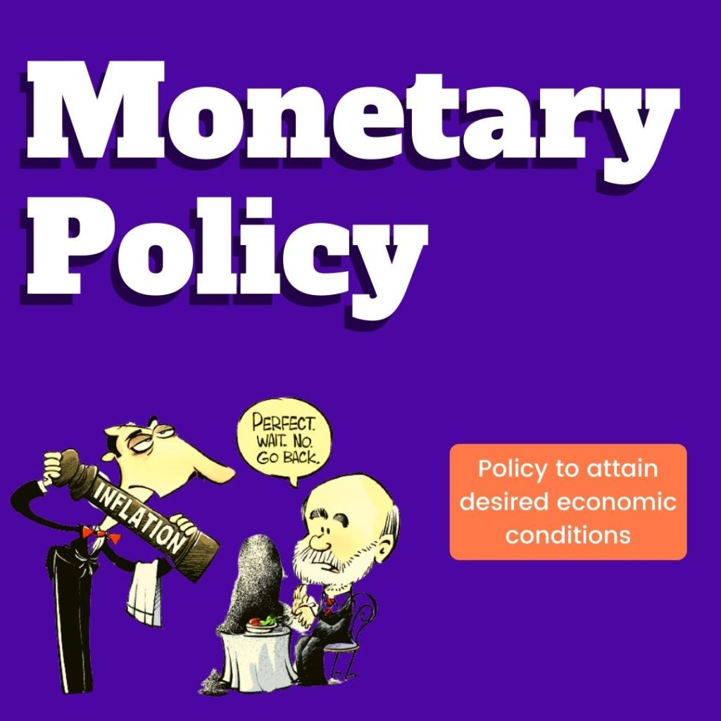Monetary policy is pumping or reducing cash from the economy.